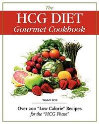 """The HCG Diet Gourmet Cookbook: Over 200 """"Low Calorie"""" Recipes for the """"HCG Phase"""