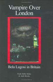 Vampire over London:   Bela Lugosi in Britain (SIGNED) by  Frank J. Dello & Andi Brooks Stritto - Signed First Edition - 2000 - from Eliabooks and Biblio.com