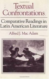 TEXTUAL CONFRONTATIONS: COMPARATIVE READINGS IN LATIN AMERICAN LITERATURE
