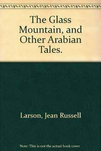 The Glass Mountain, and Other Arabian Tales by Jean Russell Larson - Hardcover - 1972-03 - from Ergodebooks (SKU: SONG0825551900)