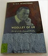 Woolley of Ur: The Life of Sir Leonard Woolley by  H.V.F Winstone - Hardcover - 1990 - from Montreal Books and Biblio.com