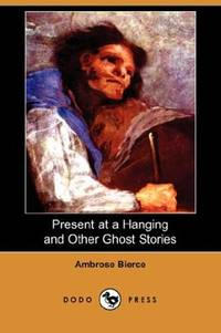 image of Present at a Hanging and Other Ghost Stories (Dodo Press)