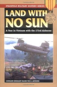 LAND WITH NO SUN: A Year in Vietnam With the 173rd Airborne (Stackpole Military History Series)