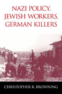 Nazi Policy, Jewish Workers, German Killers