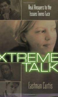 Xtreme Talk: Real Answers to the Issues Teens Face