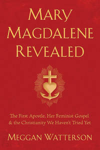 MARY MAGDALENE REVEALED: The First Apostle, Her Feminist Gospel & The Christianity We Haven^t Tried Yet (H)