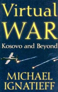 Virtual War: Kosovo and Beyond by  Michael Ignatieff - First Printing - 2000 - from Ground Zero Books, Ltd. and Biblio.com