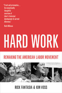 Hard Work: Remaking the American Labor Movement