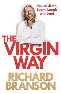 The Virgin Way: How to Listen, Learn, Laugh and Lead by Richard Branson - Hardcover - 2014 - from Sanctum Books (SKU: 79741)