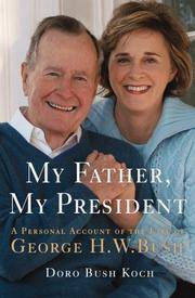 My Father, My President by Doro Bush Koch - Signed First Edition - October 6, 2006 - from Bright Beacon Books (SKU: B002013)