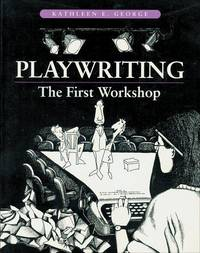 Playwriting: The First Workshop by  Kathleen E George - Paperback - 1994 - from Rob Briggs Books (SKU: 609149)