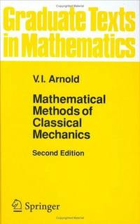 Mathematical Methods of Classical Mechanics. Second Edition (Graduate Texts in Mathematics, Vol. 60)