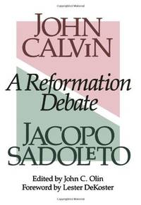 JOHN CALVIN A REFORMATION DEBATE