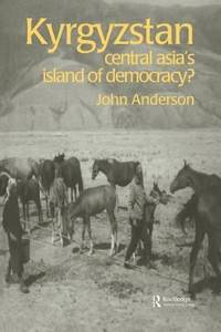 Kyrgyzstan: Central Asia's Island of Democracy? (Postcommunist States and Nations Series)