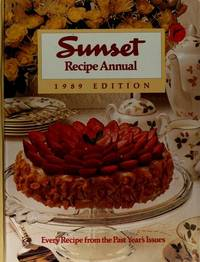 Sunset Recipe Annual. 1989 Edition. Every Sunset Magazine Recipe and Food Article from 1988