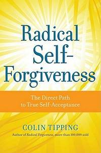 RADICAL SELF-FORGIVENESS: How To Fully Accept Yourself & Embrace The Perfection Of Every Experience