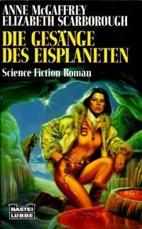 Gesänge des Eisplaneten, Die by  Elizabeth Ann  Anne (Inez) & Scarborough - Paperback - Edition: 1. - 10/1994 - from Mondevana and Biblio.com