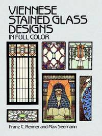 VIENNESE STAINED GLASS DESIGNS IN FULL COLOR by  Franz C. & Max Seemann Renner - Paperback - Reprint - 1988 - from Gravelly Run Antiquarians and Biblio.com
