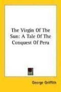 image of The Virgin Of The Sun: A Tale Of The Conquest Of Peru