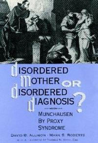 Disordered Mother or Disordered Diagnosis?: Munchausen by Proxy Syndrome