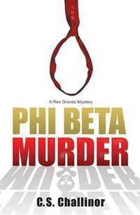 Phi Beta Murder (A Rex Graves Mystery) by C.S. Challinor - Paperback - March 2010 - from The Book Nook and Biblio.com