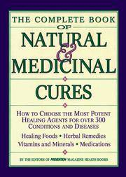 The Complete Book of Natural & Medicinal Cures: How to Choose the Most Potent Healing Agents for over 300 Conditions and Diseases