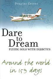 Dare to Dream Flying Solo With Diabetes: Around the World in 159 Days