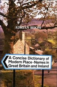 A Concise Dictionary Of Modern Place Names In Great Britain and Ireland