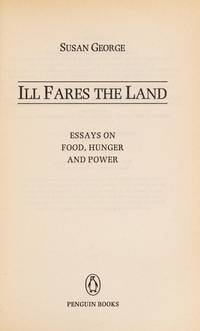 Ill Fares the Land - Essays on Food, Hunger and Power