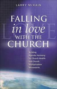 FALLING IN LOVE WITH THE CHURCH Building Agenda Harmony for Church Health and Church...