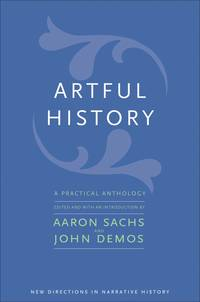 Artful History: A Practical Anthology (New Directions in Narrative History) by  John [Editor];  Aaron [Editor]; Demos - Paperback - 2020-02-18 - from Universal Textbook (SKU: AOB40)