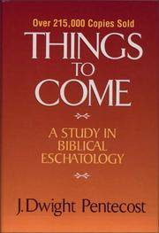 Things to Come: A Study in Biblical Eschatology [Hardcover] by Pentecost, J