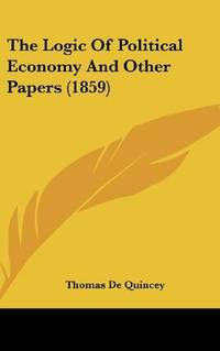 The Logic Of Political Economy, and Other Papers