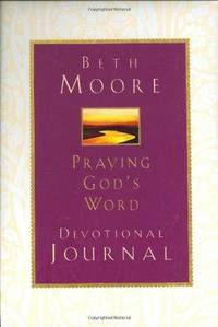 Praying God's Word: Devotional Journal by Moore, Beth - 2002-09-01