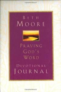 Praying God's Word: Devotional Journal by  Beth Moore - Hardcover - 2002-09-01 - from Ergodebooks (SKU: CNBK0805437908)