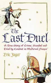 The LAST DUEL: A True Story of Crime,Scandal,and Trial By Combat in Medieval France.