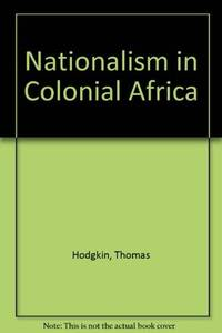 Nationalism in Colonial Africa by Thomas Hodgkin - 2002-08-08
