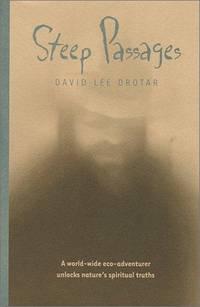 Steep Passages: A World-Wide Eco-Adventurer Unlocks Nature's Spiritual Truths
