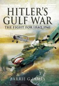 HITLER'S GULF WAR: THE FIGHT FOR IRAQ 1941