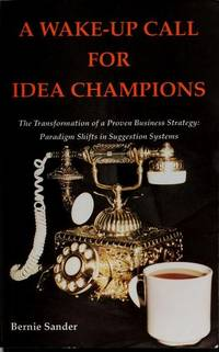 A Wake-Up Call for Idea Champions: The Transformation of a Proven Business Strategy:  Paradigm Shifts in Suggestion Systems (Inscribed copy)