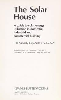 The solar house: A guide to solar energy utilisation in domestic, industrial, and commercial...