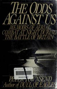 THE ODDS AGAINST US : Memoirs of Aerial Combat at Night during the Battle of Britain