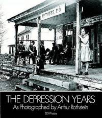 image of The Depression Years as Photographed by Arthur Rothstein (Dover Pictorial Archives)