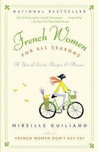 French Women for All Seasons - A Year of Secrets, Recipes, and Pleasure