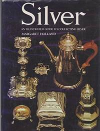 SILVER: An Illustrated Guide to Collecting Silver
