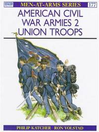AMERICAN CIVIL WAR ARMIES (2): UNION ARTILLERY, CAVALRY AND INFANTRY - MEN AT ARMS SERIES #177