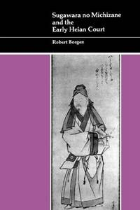 Sugawara No Michizane and the Early Heian Court