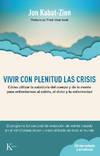 image of Vivir con plenitud las crisis: Cómo utilizar la sabiduría del cuerpo y de la mente para enfrentarnos al estrés, el dolor y la enfermedad (Spanish Edition)