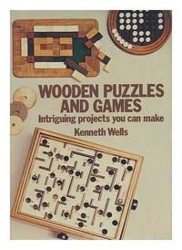 Wooden puzzles and games: Intriguing projects you can make