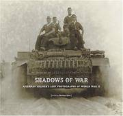 SHADOWS OF WAR  a German Soldier's Lost Photographs of World War II